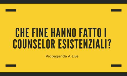 Propaganda A-Live: che fine hanno fatto i counselor esistenziali?